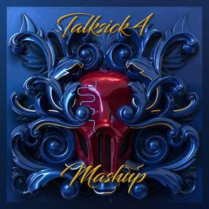 Talksick 4 Mashup