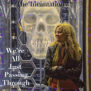 We're All Just Passing Through by The Incantations