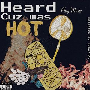 Heard Cuz Was Hot