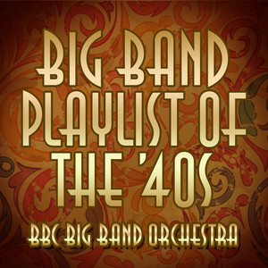 Big Band Playlist of the 40's album