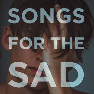 Songs For The Sad