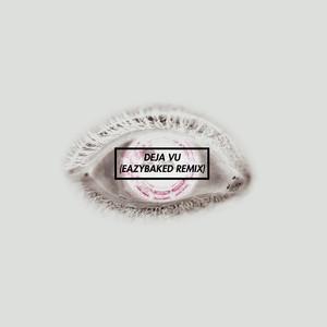 Déjà Vu (Eazy Baked Remix)
