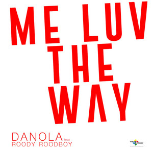 ME LUV the WAY by DANOLA, Roody Roodboy
