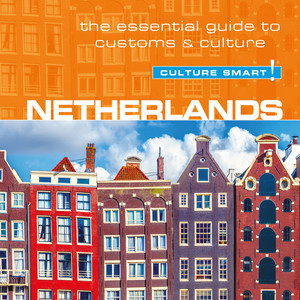 Netherlands - Culture Smart! - The Essential Guide To Customs & Culture (Unabridged) Audiobook