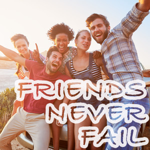 Friends Never Fail by Various Artists