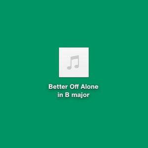 Better off Alone in B Major