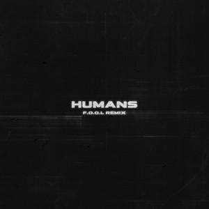 HUMANS (F.O.O.L Remix)
