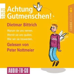 Achtung, Gutmenschen! - Warum sie uns nerven - Womit sie uns quälen - Wie wir sie loswerden (Gekürzt) Audiobook
