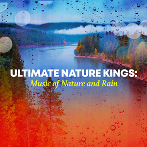 Ultimate Nature Kings: Music of Nature and Rain