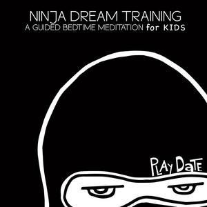 Ninja Dream Training: A Guided Bedtime Meditation for Kids