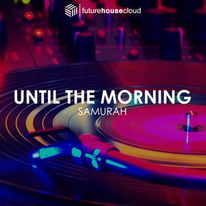 Until The Morning (Original Mix)
