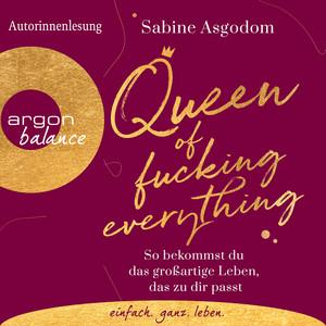 Queen of Fucking Everything - So bekommst du das großartige Leben, das zu dir passt (Autorinnenlesung) Audiobook