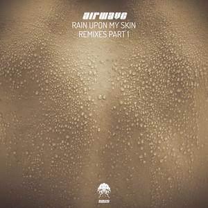 Rain Upon My Skin - Remixes, Pt. 1