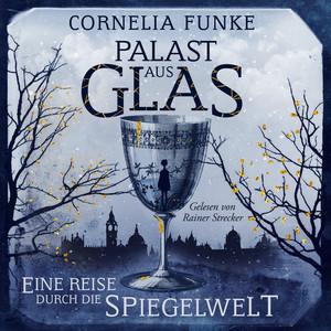 Palast aus Glas - Eine Reise durch die Spiegelwelt (Ungekürzt) Audiobook