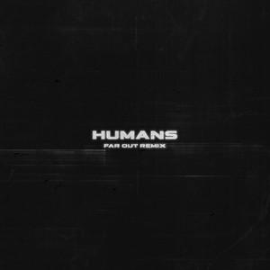 HUMANS (Far Out Remix)