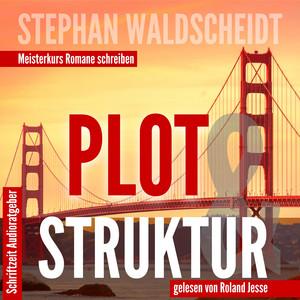 Plot & Struktur (Meisterkurs Romane schreiben) Audiobook