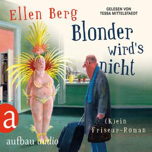 Blonder wird's nicht - (K)ein Friseur-Roman [Gekürzte Hörbuchfassung] Audiobook