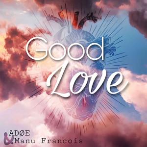 Good Love by Manu Francois, ADØE