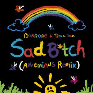 Sad B*tch (Aweminus Remix)