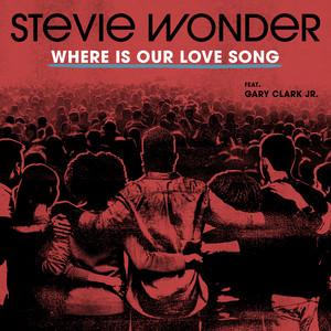 Stevie Wonder - Where Is Our Love Song (Feat. Gary Clark Jr.)