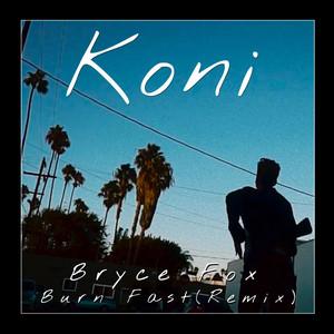 Burn Fast (Koni Remix)