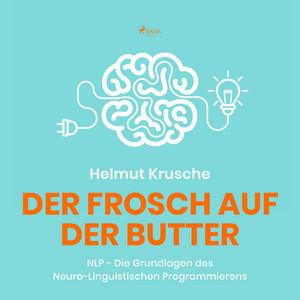 Der Frosch auf der Butter - NLP - Die Grundlagen des Neuro-Linguistischen Programmierens (Ungekürzt) Audiobook