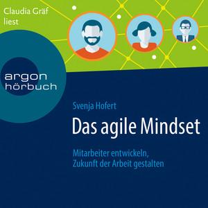 Das agile Mindset - Mitarbeiter entwickeln, Zukunft der Arbeit gestalten (Ungekürzte Lesung)