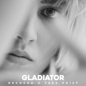 Gladiator - Nechcem O Teba Prísť