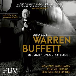 Warren Buffett - Der Jahrhundertkapitalist (Vom Zeitungsjungen zum Milliardär - Sein Weg zum Erfolg) Audiobook