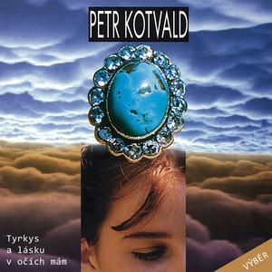 Petr Kotvald - Tyrkys A Lásku V Očích Mám (Výběr)