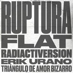 Ruptura Flat Radiactiversion