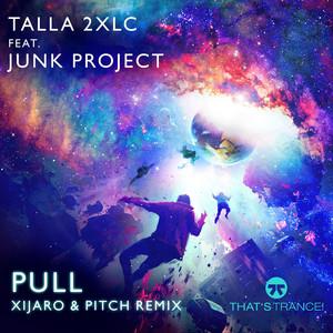 Pull (Xijaro & Pitch Original Mix) by Talla 2XLC, Junk Project, XiJaro & Pitch