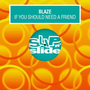 Blaze · If you should need a friend