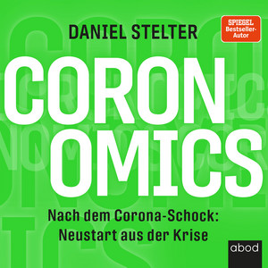 Coronomics (Nach dem Corona-Schock: Neustart aus der Krise)