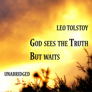 God sees the Truth, but waits, Unabridged, by Leo Tolstoy