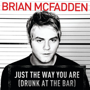 Just The Way You Are (Drunk At The Bar)