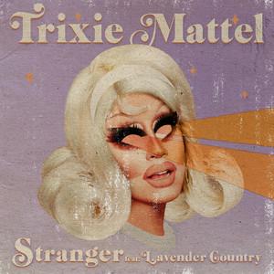 Stranger  - Trixie Mattel