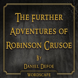 The Further Adventures of Robinson Crusoe (By Daniel Defoe) Audiobook