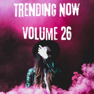 Trending Now Volume 26