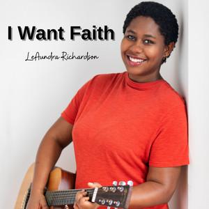 LeAundra Richardson - I Want Faith