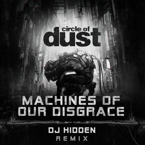 Machines of Our Disgrace (DJ Hidden Remix)
