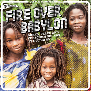 Soul Jazz Records presents Fire Over Babylon: Dread, Peace and Conscious Sounds at Studio One