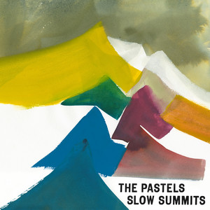 The Pastels  Slow Summits :Replay