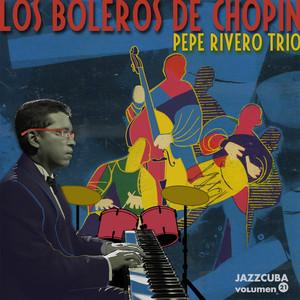 Música para Tus Ojos Negros - After Frederic Chopin's Estudio Op. 10 No. 3 by Pepe Rivero Trio, Toño Miguel, Georvis Pico