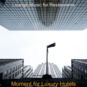 Moment for Luxury Hotels by Lounge Music for Restaurants