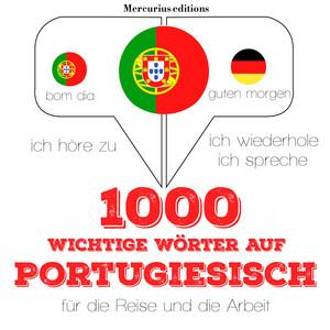 1000 wichtige Wörter auf Portugiesisch für die Reise und die Arbeit (Ich höre zu, ich wiederhole, ich spreche : Sprachmethode) Hörbuch kostenlos