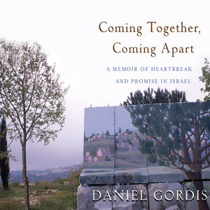 Coming Together, Coming Apart - A Memoir of Heartbreak and Promise in Israel (Unabridged)