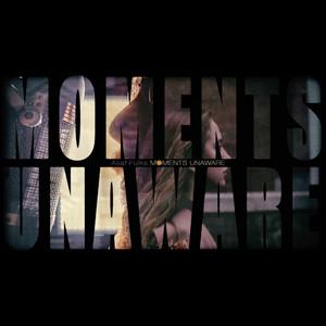Moments Unaware