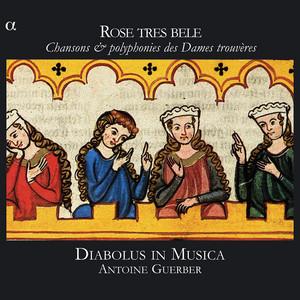 Rose tres bele: Chansons & polyphonies des Dames trouvères