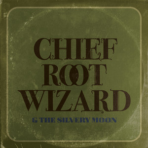 Chief Root Wizard & The Silvery Moon album